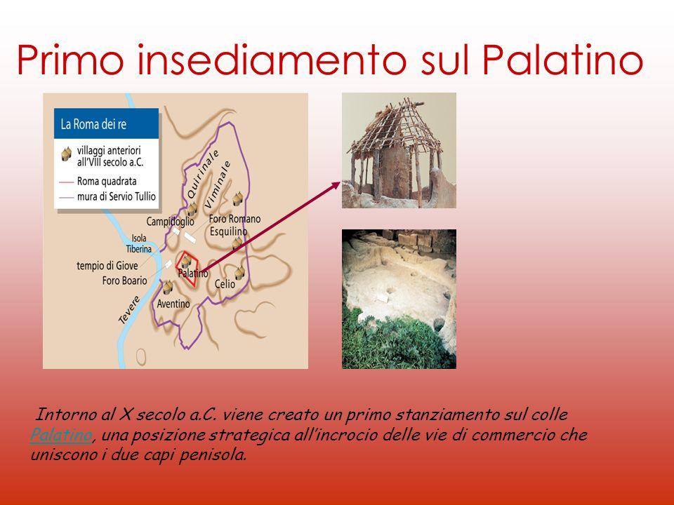 Primo insediamento sul Palatino Intorno al X secolo a.C. viene creato un primo stanziamento sul colle Palatino, una posizione strategica allincrocio d