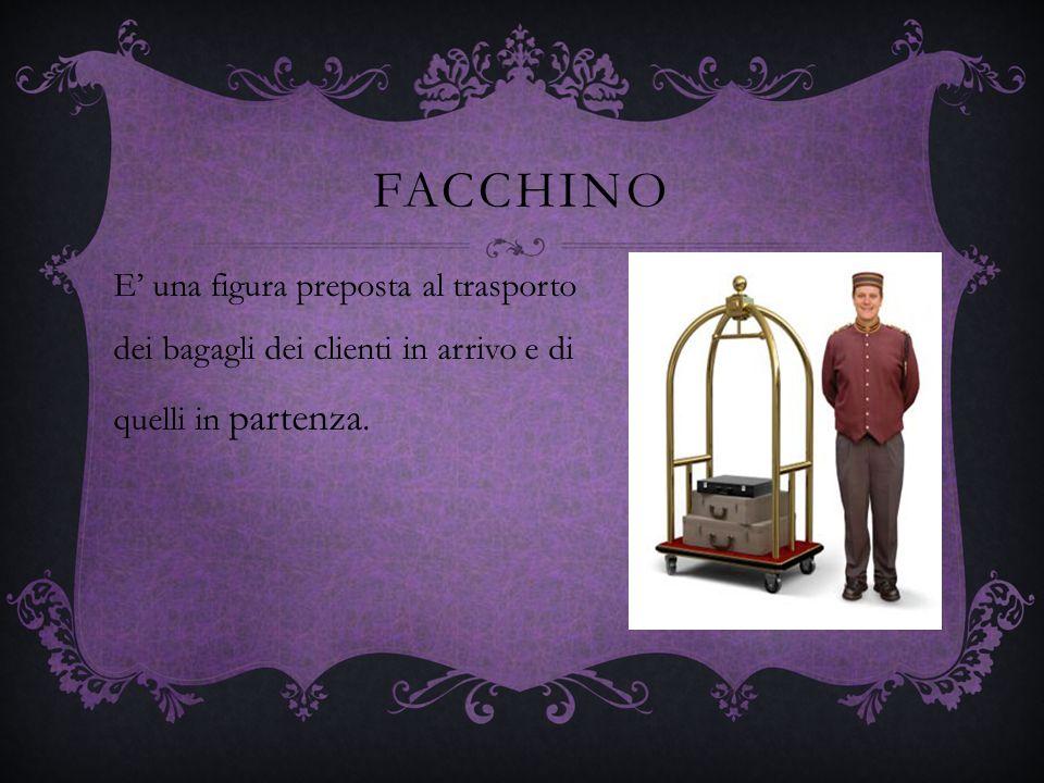 FACCHINO E una figura preposta al trasporto dei bagagli dei clienti in arrivo e di quelli in partenza.