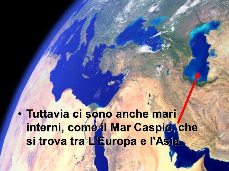I mari come il Mar Mediterraneo, sono di solito, collegati ad un oceano. Mar Mediterraneo Oceano Atlantico Tuttavia ci sono anche mari interni, come i