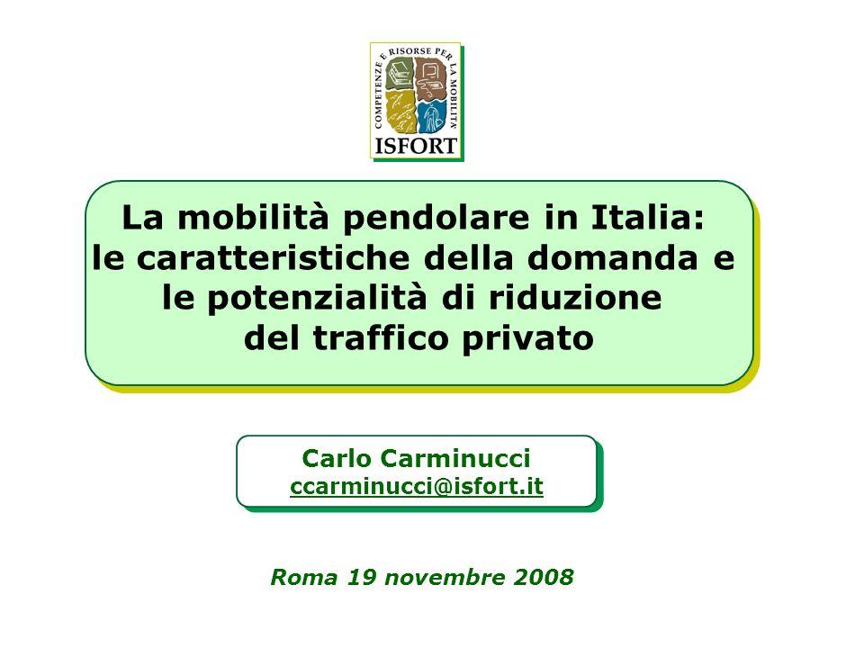 La mobilità pendolare in Italia: le caratteristiche della domanda e le potenzialità di riduzione del traffico privato La mobilità pendolare in Italia:
