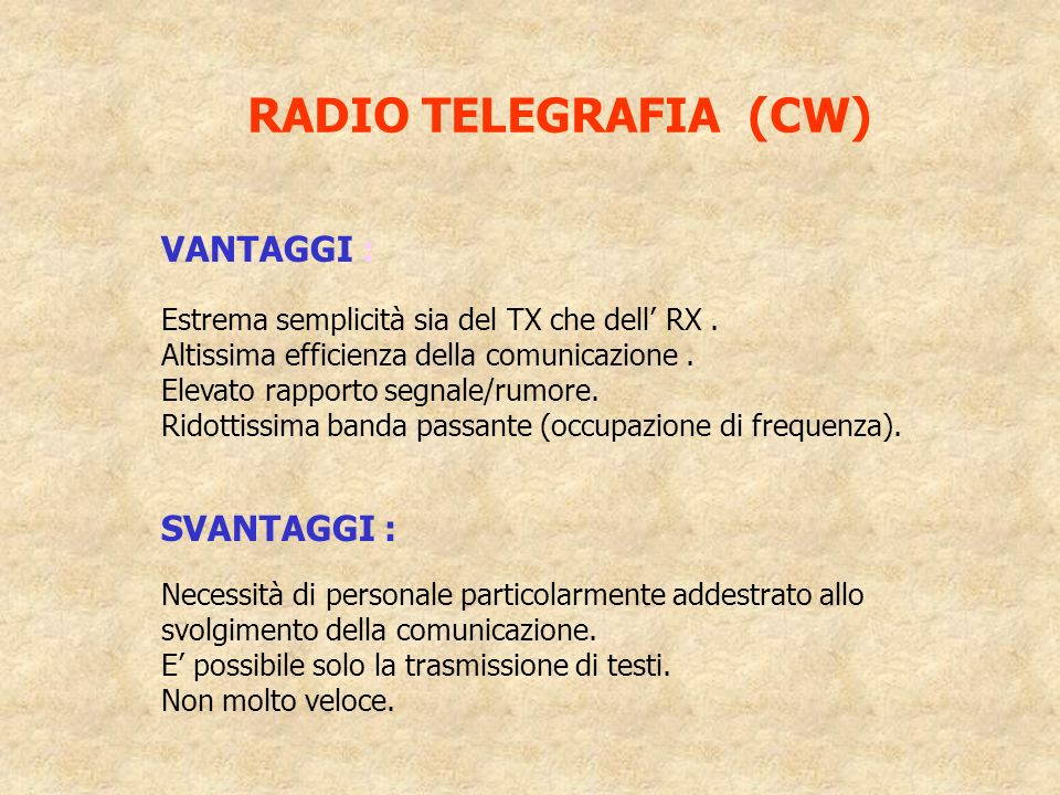 RADIO TELEGRAFIA (CW) VANTAGGI : Estrema semplicità sia del TX che dell RX.