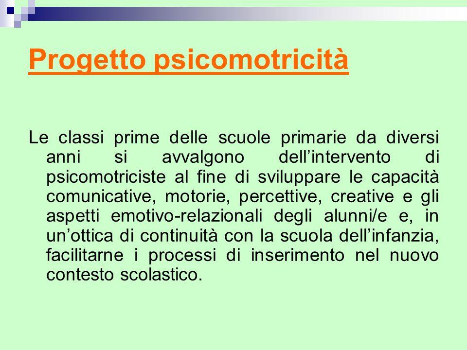 Progetto psicomotricità Le classi prime delle scuole primarie da diversi anni si avvalgono dellintervento di psicomotriciste al fine di sviluppare le