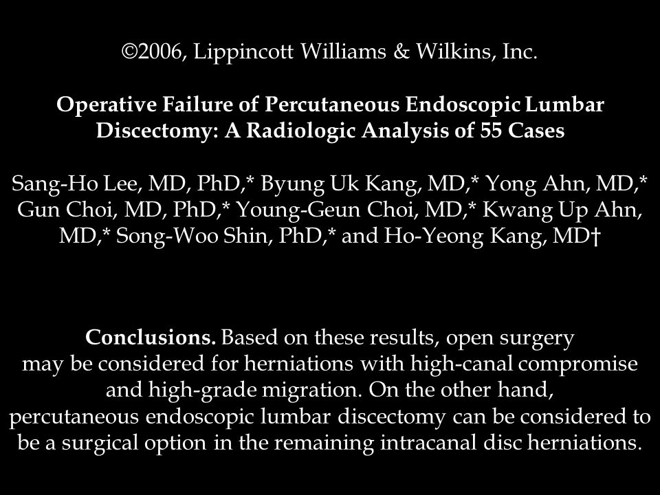 ©2006, Lippincott Williams & Wilkins, Inc. Operative Failure of Percutaneous Endoscopic Lumbar Discectomy: A Radiologic Analysis of 55 Cases Sang-Ho L
