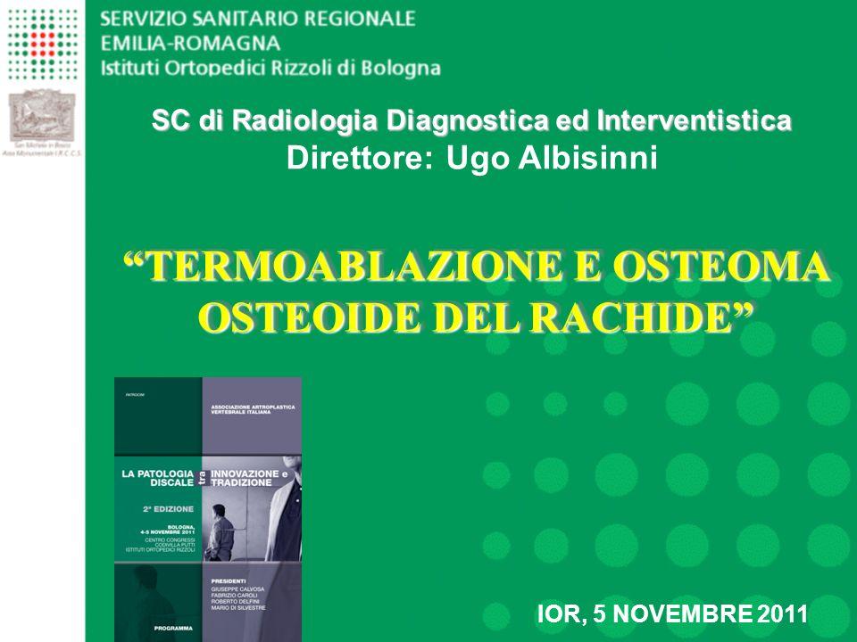 TERMOABLAZIONE E OSTEOMA OSTEOIDE DEL RACHIDE SC di Radiologia Diagnostica ed Interventistica SC di Radiologia Diagnostica ed Interventistica Direttor