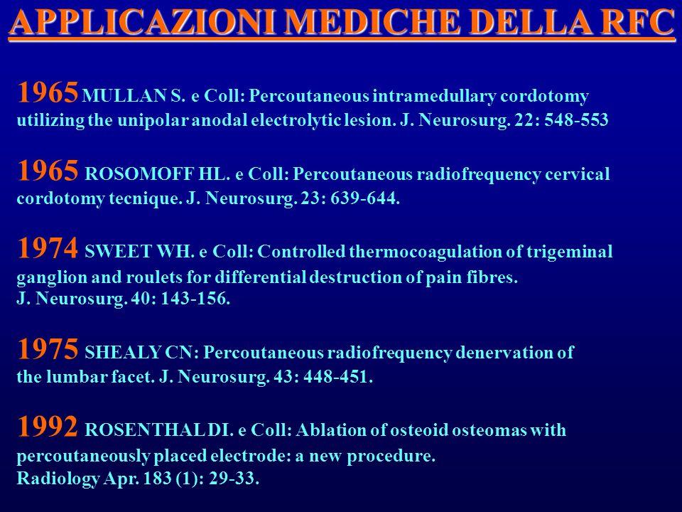 APPLICAZIONI MEDICHE DELLA RFC 1965 MULLAN S. e Coll: Percoutaneous intramedullary cordotomy utilizing the unipolar anodal electrolytic lesion. J. Neu