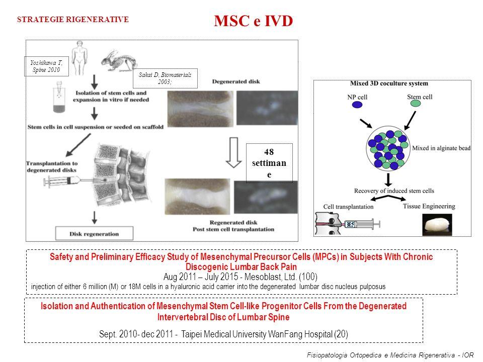 48 settiman e Sakai D, Biomaterials 2003; Yoshikawa T, Spine 2010 MSC e IVD Fisiopatologia Ortopedica e Medicina Rigenerativa - IOR Safety and Preliminary Efficacy Study of Mesenchymal Precursor Cells (MPCs) in Subjects With Chronic Discogenic Lumbar Back Pain Aug 2011 – July 2015 - Mesoblast, Ltd.