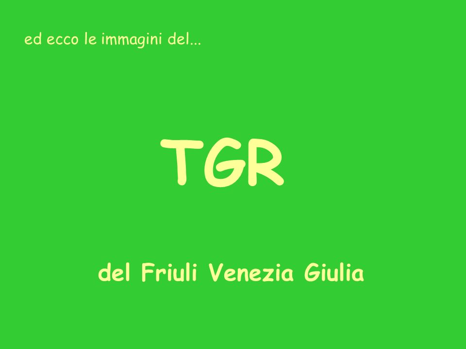 ed ecco le immagini del... TGR del Friuli Venezia Giulia