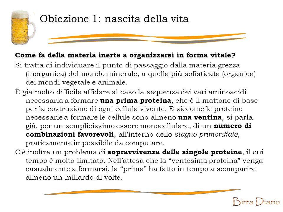 Obiezione 1: nascita della vita Come fa della materia inerte a organizzarsi in forma vitale.