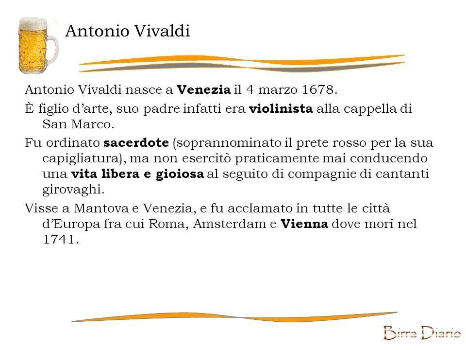 Antonio Vivaldi Antonio Vivaldi nasce a Venezia il 4 marzo 1678. È figlio darte, suo padre infatti era violinista alla cappella di San Marco. Fu ordin