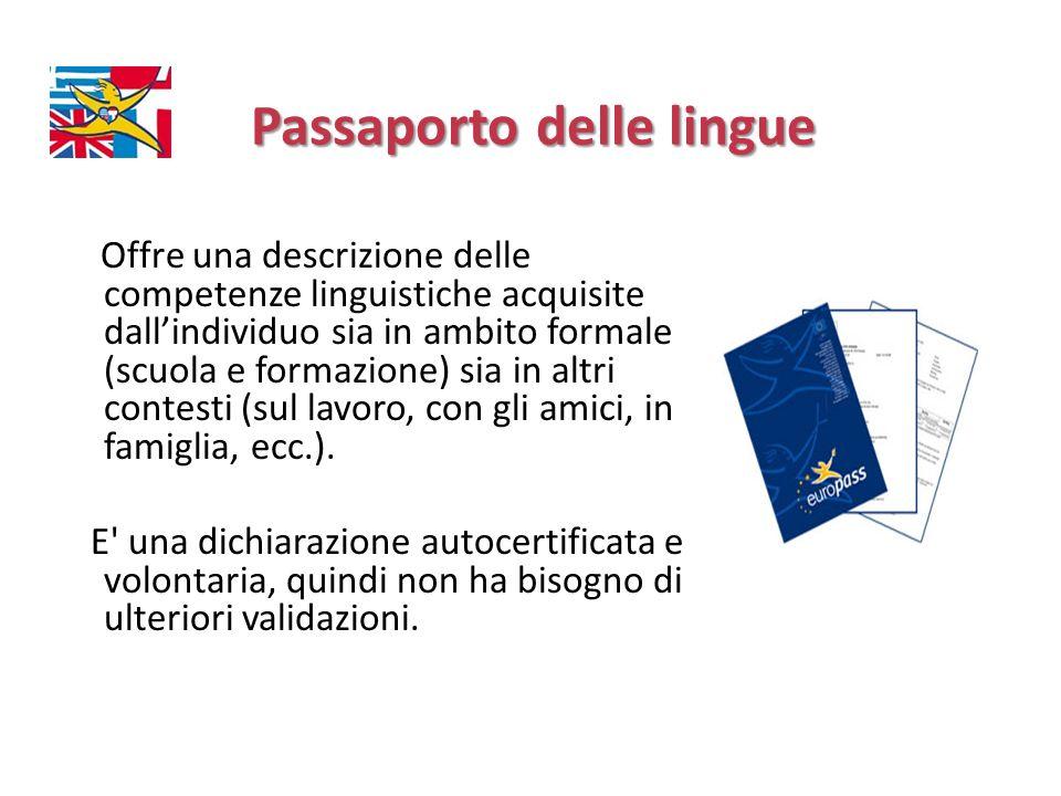 Passaporto delle lingue Passaporto delle lingue Offre una descrizione delle competenze linguistiche acquisite dallindividuo sia in ambito formale (scu