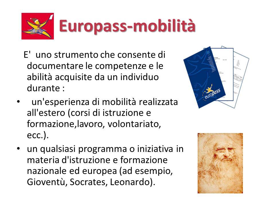 Europass-mobilità E' uno strumento che consente di documentare le competenze e le abilità acquisite da un individuo durante : un'esperienza di mobilit