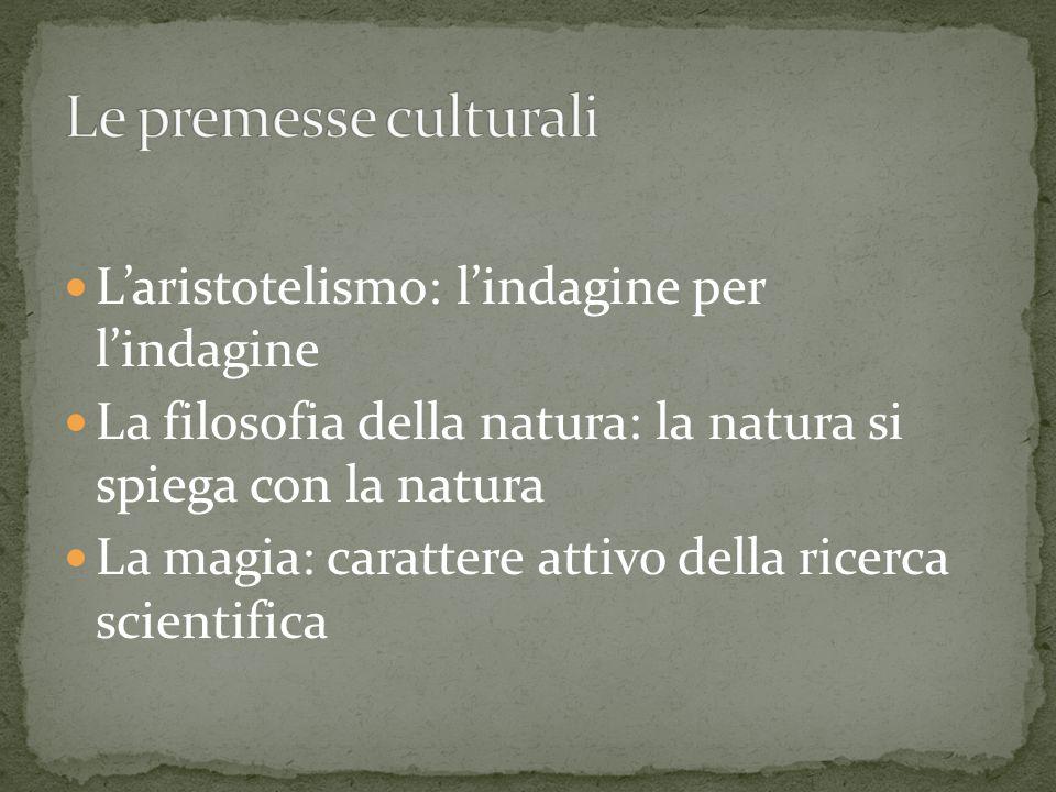 Laristotelismo: lindagine per lindagine La filosofia della natura: la natura si spiega con la natura La magia: carattere attivo della ricerca scientifica