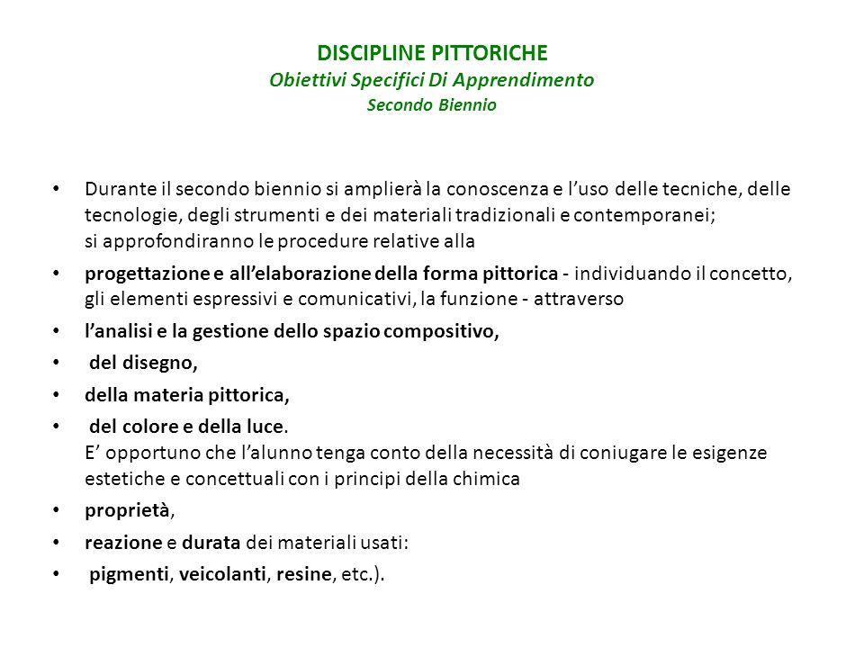 DISCIPLINE PITTORICHE Obiettivi Specifici Di Apprendimento Secondo Biennio Durante il secondo biennio si amplierà la conoscenza e luso delle tecniche,