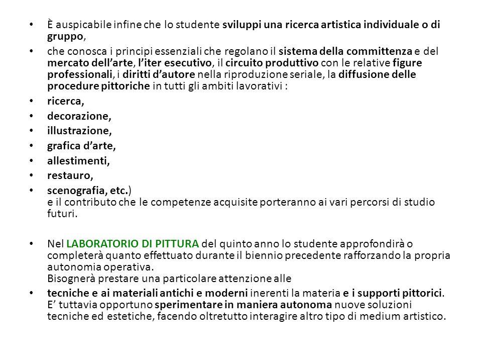 È auspicabile infine che lo studente sviluppi una ricerca artistica individuale o di gruppo, che conosca i principi essenziali che regolano il sistema