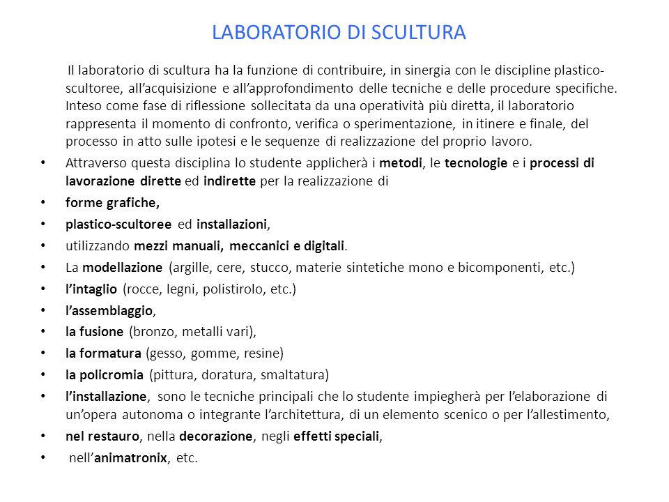 LABORATORIO DI SCULTURA Il laboratorio di scultura ha la funzione di contribuire, in sinergia con le discipline plastico- scultoree, allacquisizione e