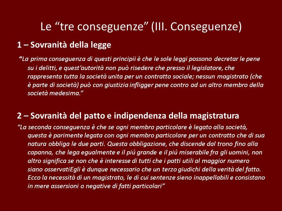 Le tre conseguenze (III. Conseguenze) 1 – Sovranità della legge La prima conseguenza di questi principii è che le sole leggi possono decretar le pene