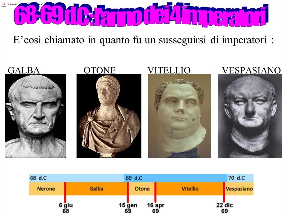 Ecosì chiamato in quanto fu un susseguirsi di imperatori : GALBA OTONE VITELLIO VESPASIANO