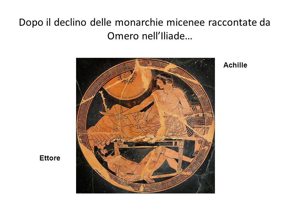 Dopo il declino delle monarchie micenee raccontate da Omero nellIliade… Achille Ettore