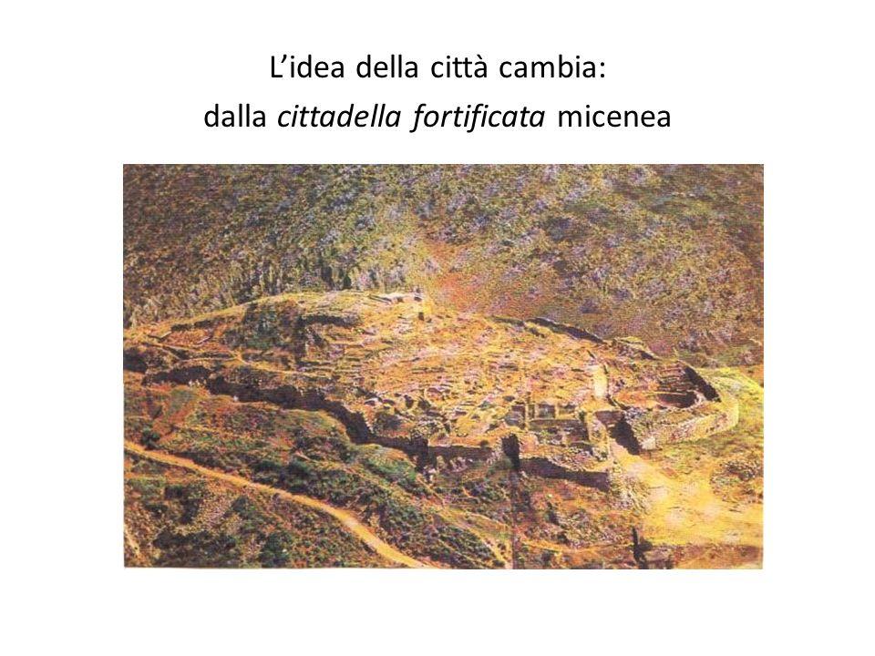Lidea della città cambia: dalla cittadella fortificata micenea
