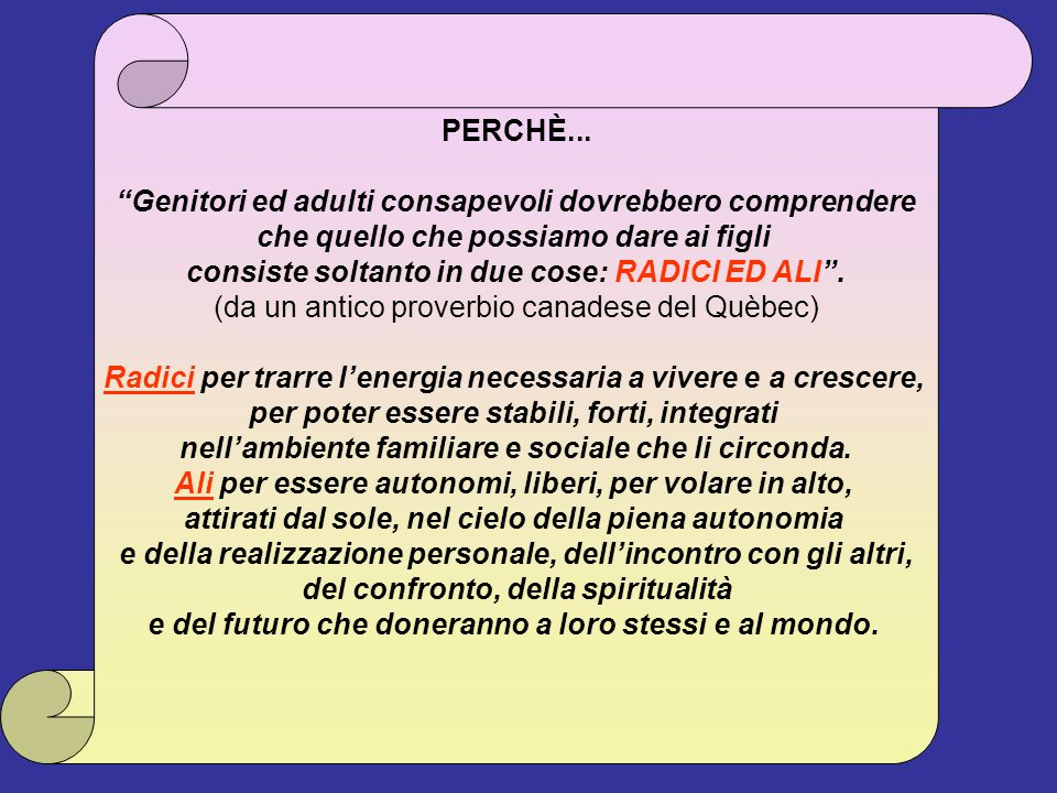 Mario Fraccaro-gambara 2011 PERCHÈ... Genitori ed adulti consapevoli dovrebbero comprendere che quello che possiamo dare ai figli consiste soltanto in