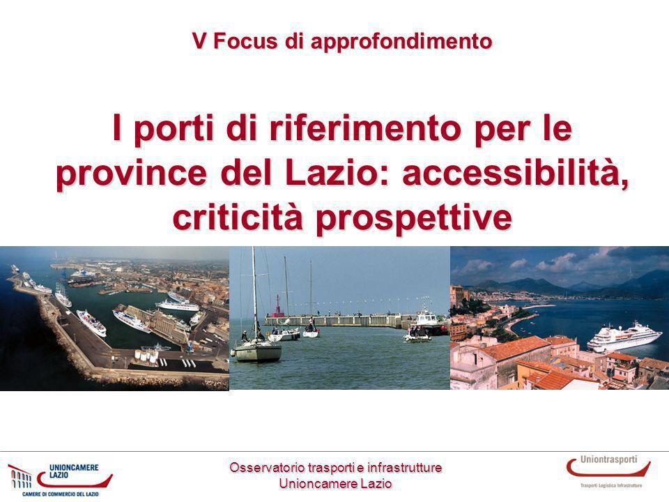 I porti di riferimento per le province del Lazio: accessibilità, criticità prospettive Osservatorio trasporti e infrastrutture Unioncamere Lazio V Foc