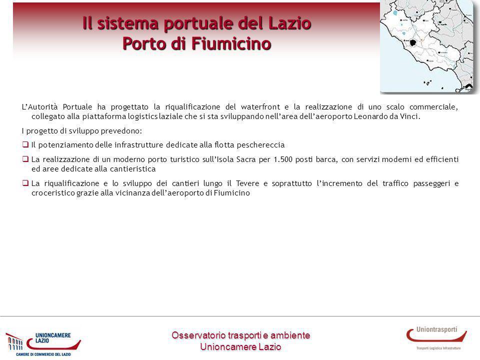 Osservatorio trasporti e ambiente Unioncamere Lazio Il sistema portuale del Lazio Porto di Fiumicino LAutorità Portuale ha progettato la riqualificazi