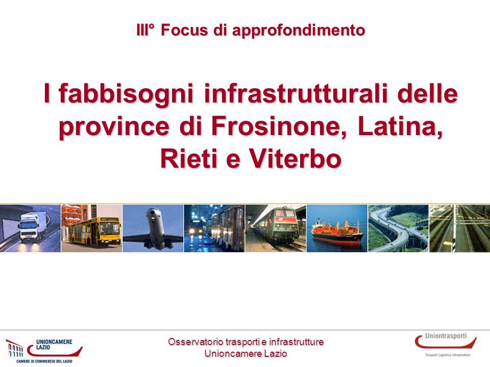 I fabbisogni infrastrutturali delle province di Frosinone, Latina, Rieti e Viterbo Osservatorio trasporti e infrastrutture Unioncamere Lazio III° Focu