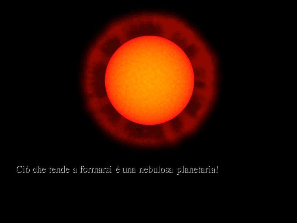 Ciò che tende a formarsi è una nebulosa planetaria!
