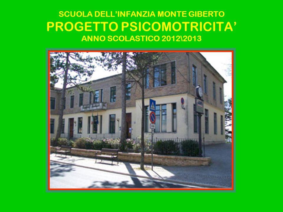 SCUOLA DELLINFANZIA MONTE GIBERTO PROGETTO PSICOMOTRICITA ANNO SCOLASTICO 2012\2013