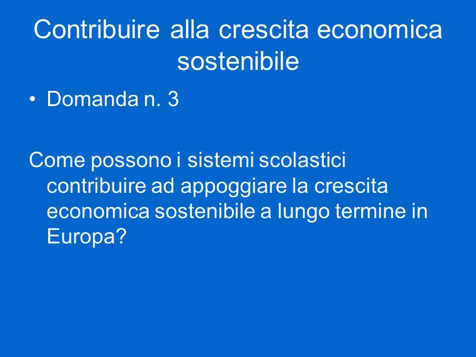 Contribuire alla crescita economica sostenibile Domanda n. 3 Come possono i sistemi scolastici contribuire ad appoggiare la crescita economica sosteni