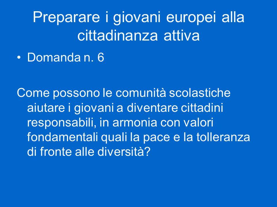 Preparare i giovani europei alla cittadinanza attiva Domanda n. 6 Come possono le comunità scolastiche aiutare i giovani a diventare cittadini respons