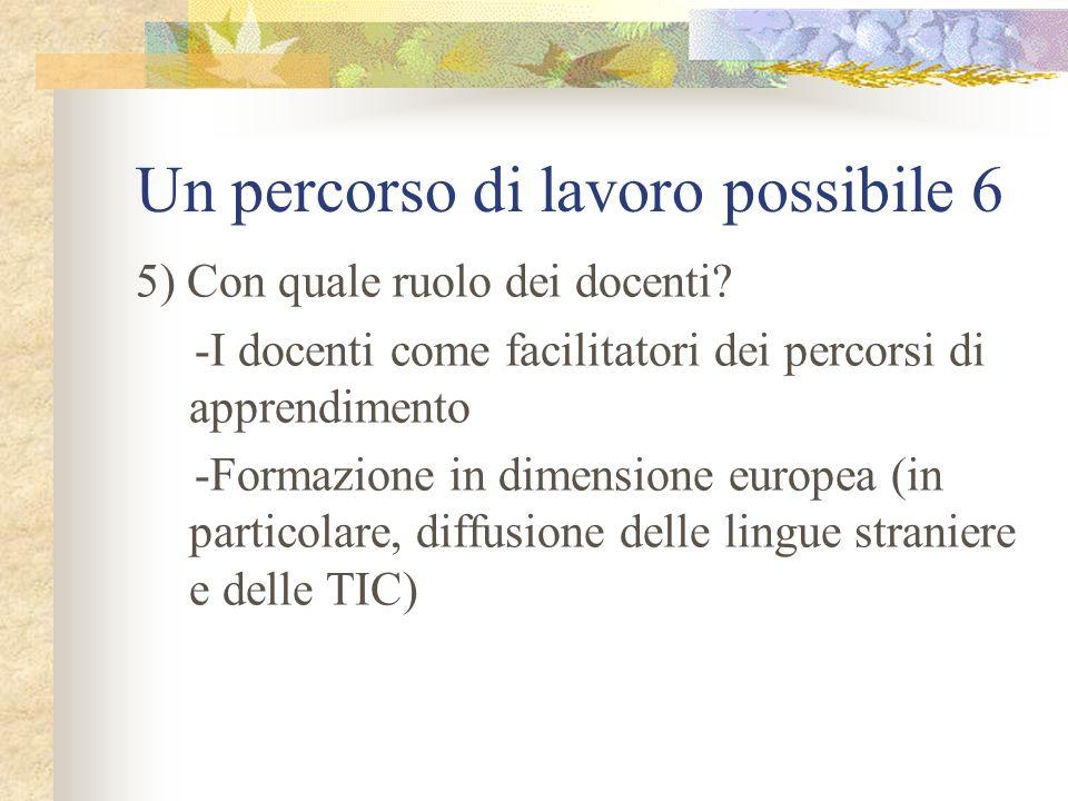 Un percorso di lavoro possibile 6 5) Con quale ruolo dei docenti.