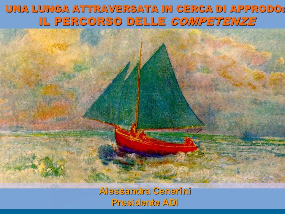 UNA LUNGA ATTRAVERSATA IN CERCA DI APPRODO: IL PERCORSO DELLE COMPETENZE Alessandra Cenerini Presidente ADi