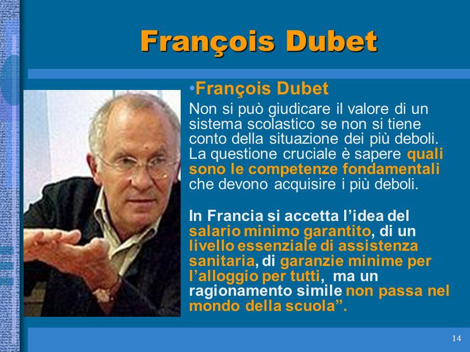 14 François Dubet Non si può giudicare il valore di un sistema scolastico se non si tiene conto della situazione dei più deboli.