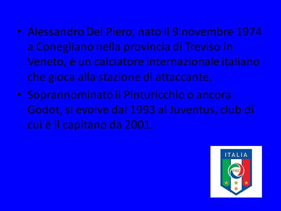 Alessandro Del Piero, nato il 9 novembre 1974 a Conegliano nella provincia di Treviso in Veneto, è un calciatore internazionale italiano che gioca alla stazione di attaccante.