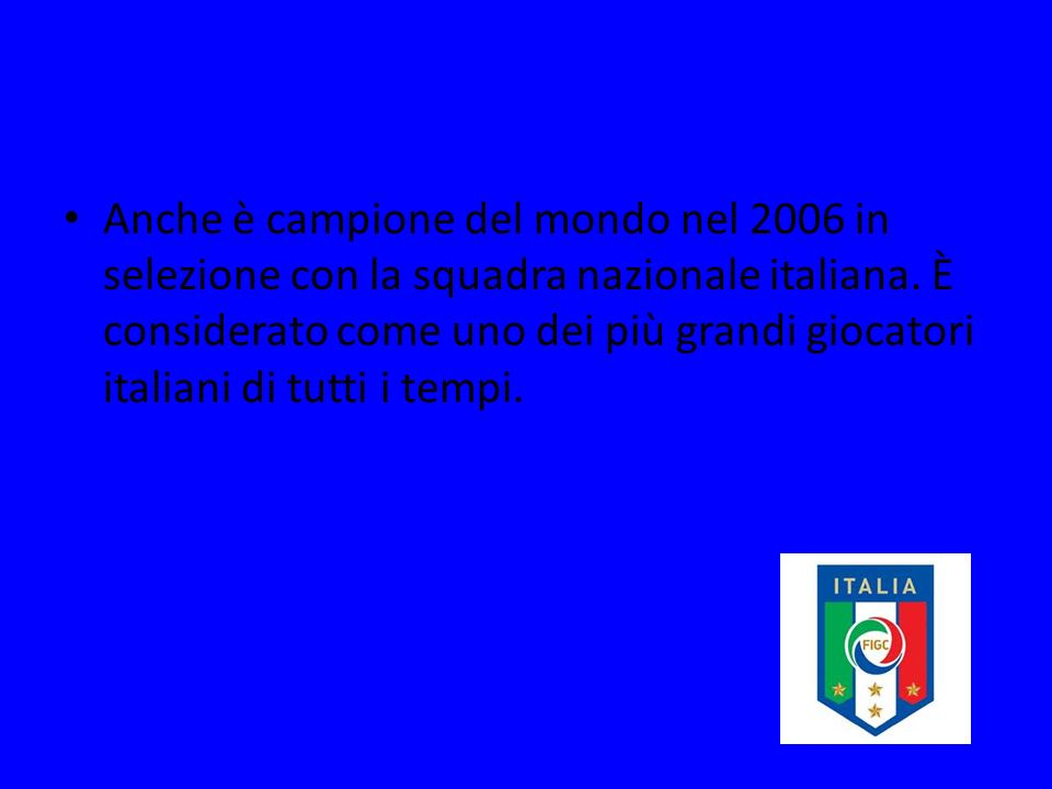 Anche è campione del mondo nel 2006 in selezione con la squadra nazionale italiana.