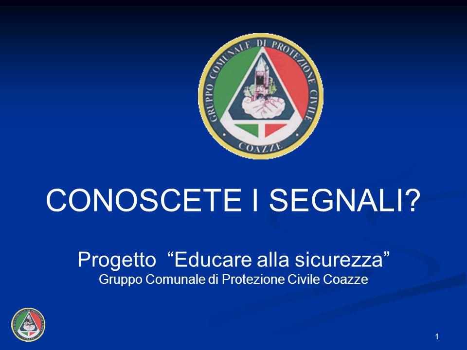 CONOSCETE I SEGNALI? 1 Progetto Educare alla sicurezza Gruppo Comunale di Protezione Civile Coazze