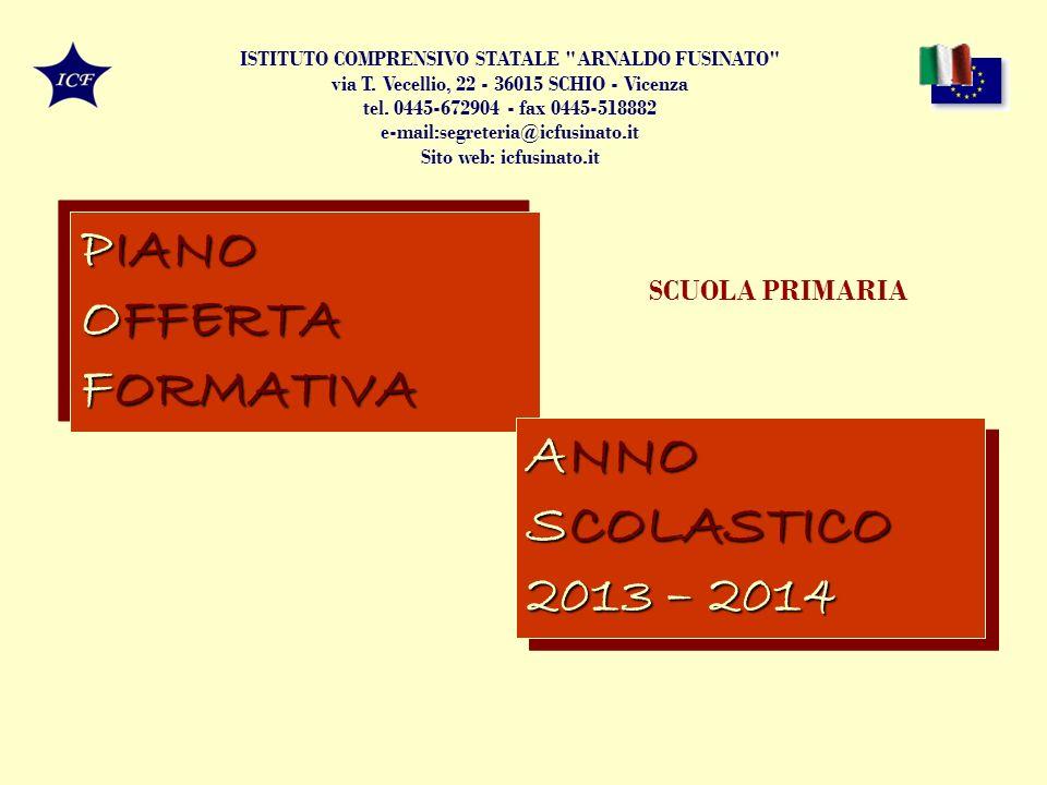 PIANO OFFERTA FORMATIVA PIANO OFFERTA FORMATIVA ANNO SCOLASTICO 2013 – 2014 ANNO SCOLASTICO 2013 – 2014 SCUOLA PRIMARIA ISTITUTO COMPRENSIVO STATALE ARNALDO FUSINATO via T.