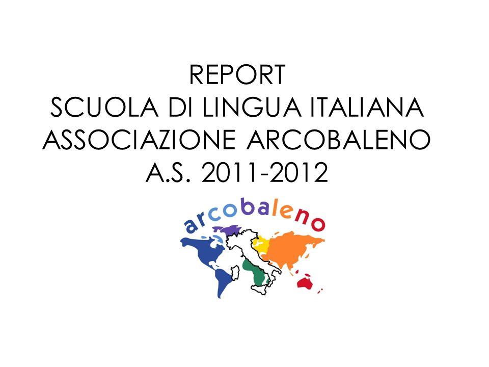 REPORT SCUOLA DI LINGUA ITALIANA ASSOCIAZIONE ARCOBALENO A.S. 2011-2012