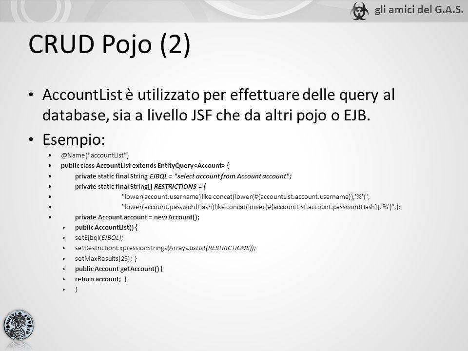 AccountList è utilizzato per effettuare delle query al database, sia a livello JSF che da altri pojo o EJB. Esempio: @Name(