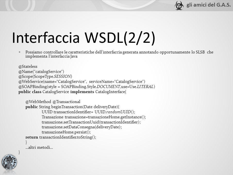 Interfaccia WSDL(2/2) Possiamo controllare le caratteristiche dellinterfaccia generata annotando opportunamente lo SLSB che implementa linterfaccia Ja