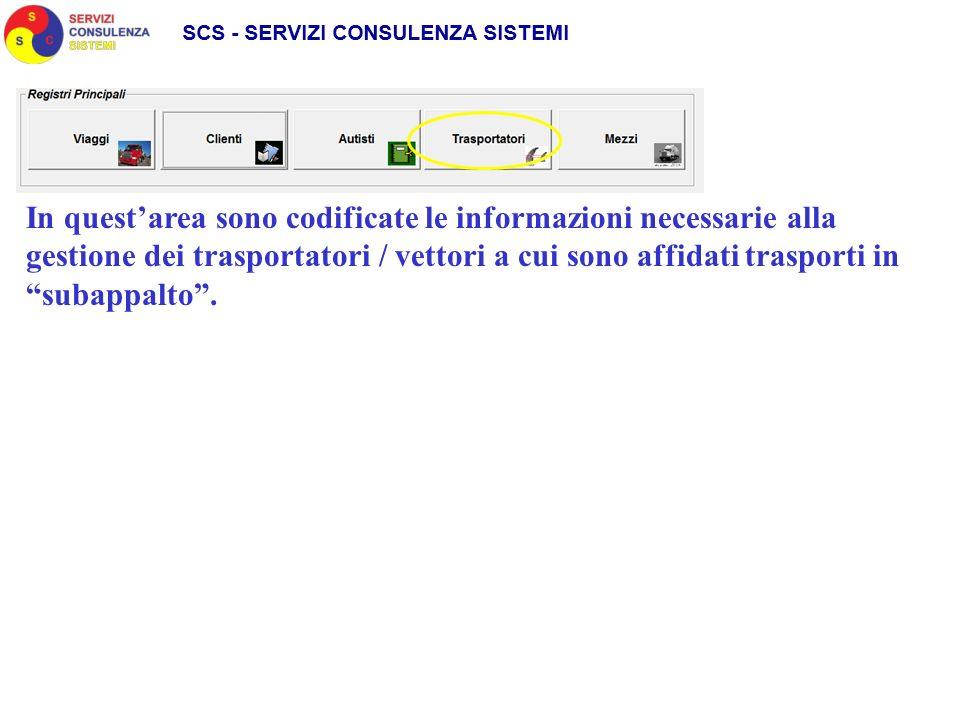 In questarea sono codificate le informazioni necessarie alla gestione dei trasportatori / vettori a cui sono affidati trasporti in subappalto.