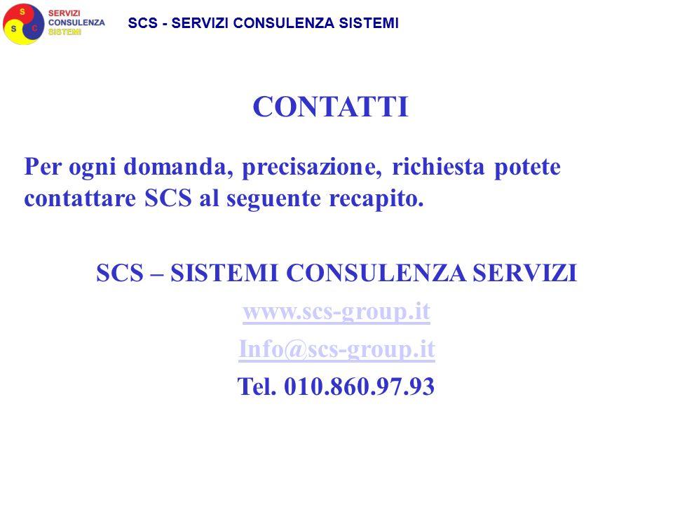 Per ogni domanda, precisazione, richiesta potete contattare SCS al seguente recapito. SCS – SISTEMI CONSULENZA SERVIZI www.scs-group.it Info@scs-group