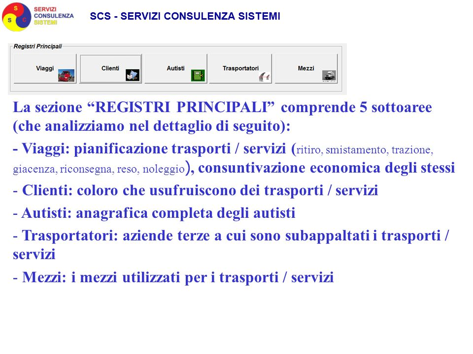 La sezione REGISTRI PRINCIPALI comprende 5 sottoaree (che analizziamo nel dettaglio di seguito): - Viaggi: pianificazione trasporti / servizi ( ritiro