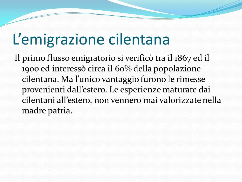 Lemigrazione cilentana Il primo flusso emigratorio si verificò tra il 1867 ed il 1900 ed interessò circa il 60% della popolazione cilentana. Ma lunico