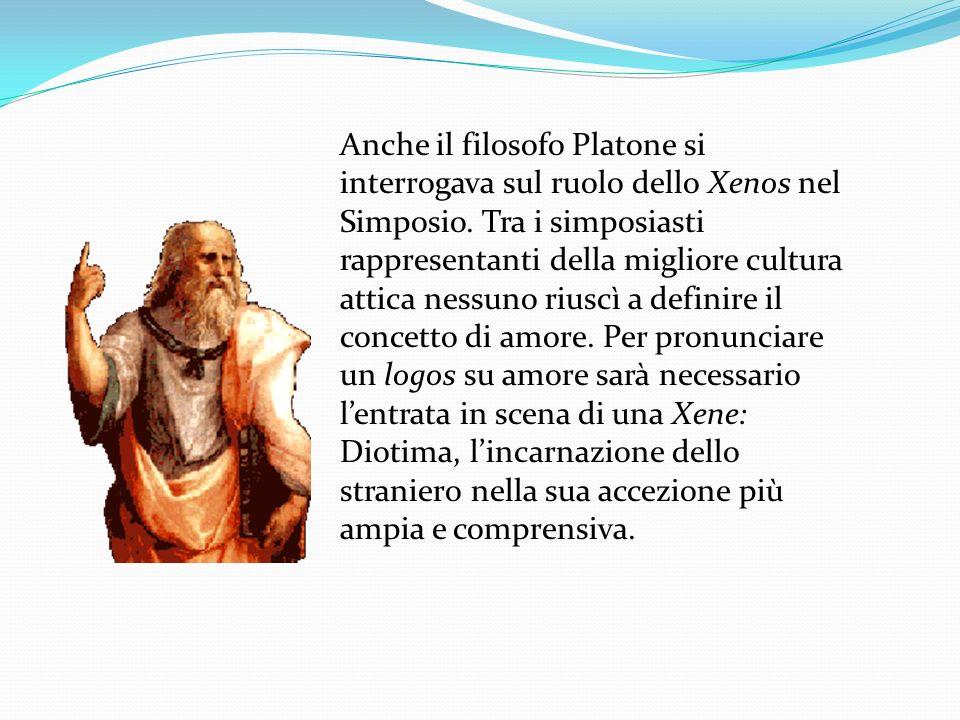 Anche il filosofo Platone si interrogava sul ruolo dello Xenos nel Simposio. Tra i simposiasti rappresentanti della migliore cultura attica nessuno ri