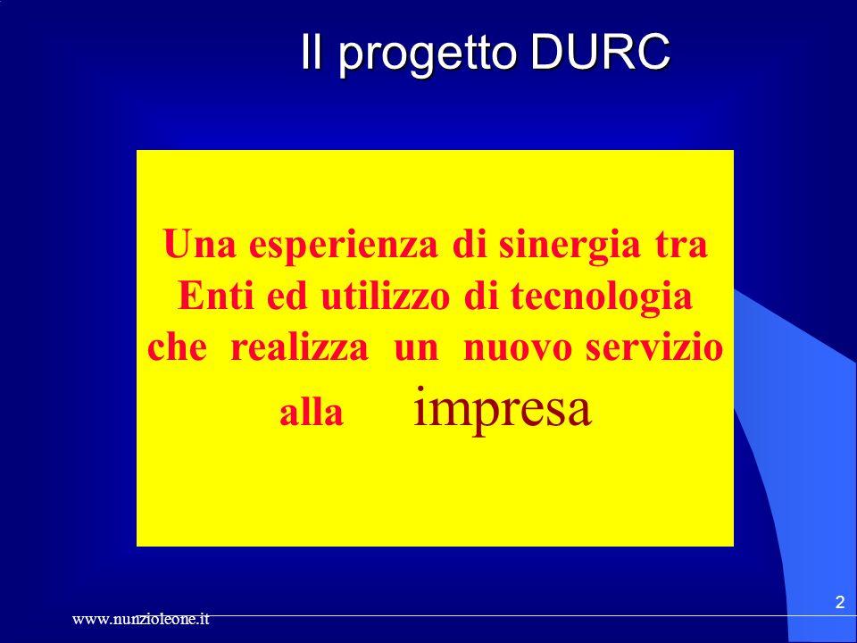 www.nunzioleone.it 2 Il progetto DURC Il progetto DURC Una esperienza di sinergia tra Enti ed utilizzo di tecnologia che realizza un nuovo servizio alla impresa