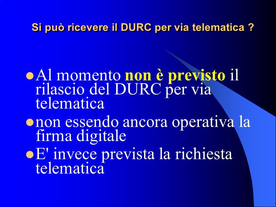 Si può ricevere il DURC per via telematica . Si può ricevere il DURC per via telematica .
