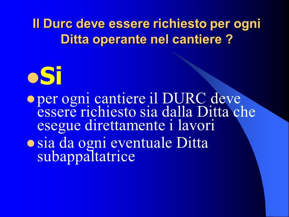 Il Durc deve essere richiesto per ogni Ditta operante nel cantiere .