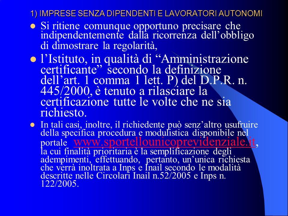 1) IMPRESE SENZA DIPENDENTI E LAVORATORI AUTONOMI Si ritiene comunque opportuno precisare che indipendentemente dalla ricorrenza dellobbligo di dimostrare la regolarità, lIstituto, in qualità di Amministrazione certificante secondo la definizione dellart.